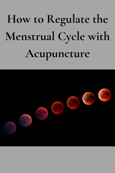 How to Regulate the Menstrual Cycle with Acupuncture